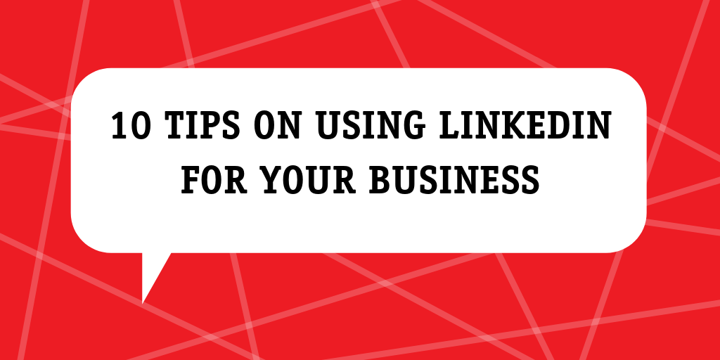 10 tips on using LinkedIn for your business