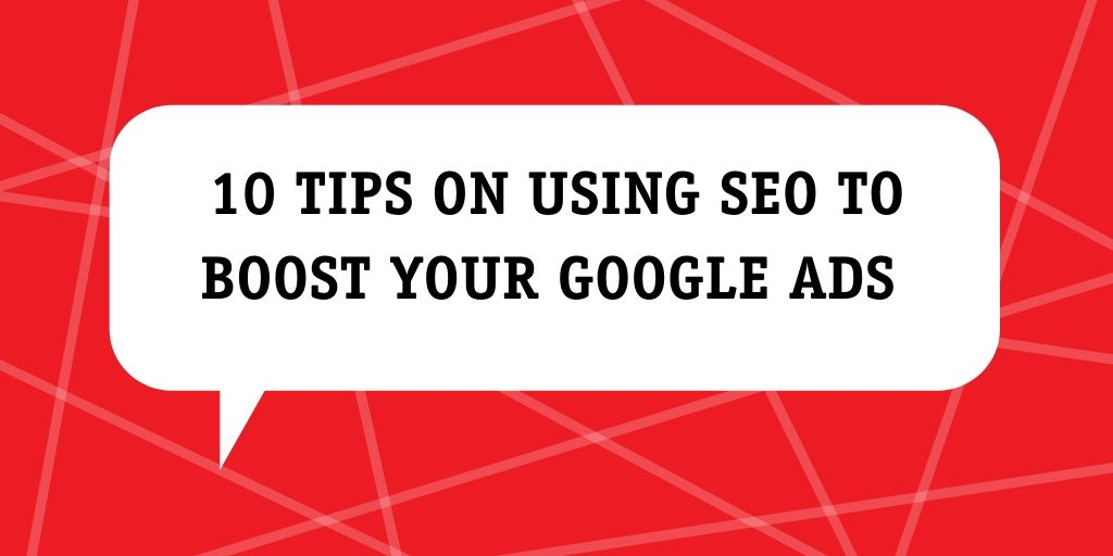 10 tips on using SEO to boost your Google Ads