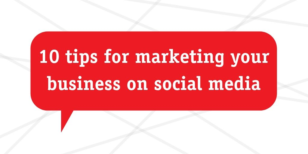 10 tips for marketing your business on social media