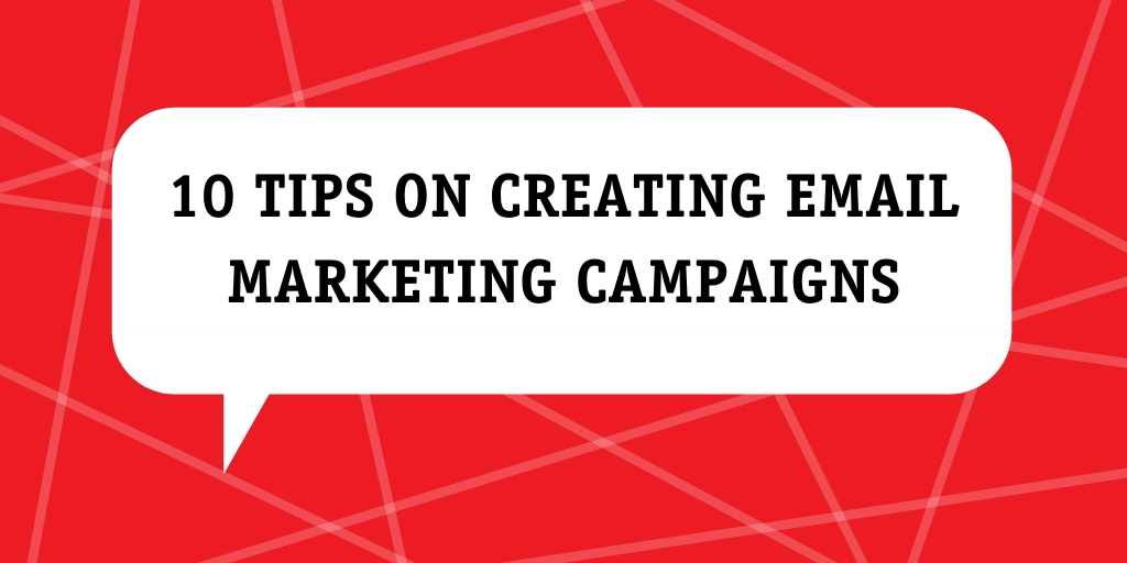 10 tips on creating email marketing campaigns