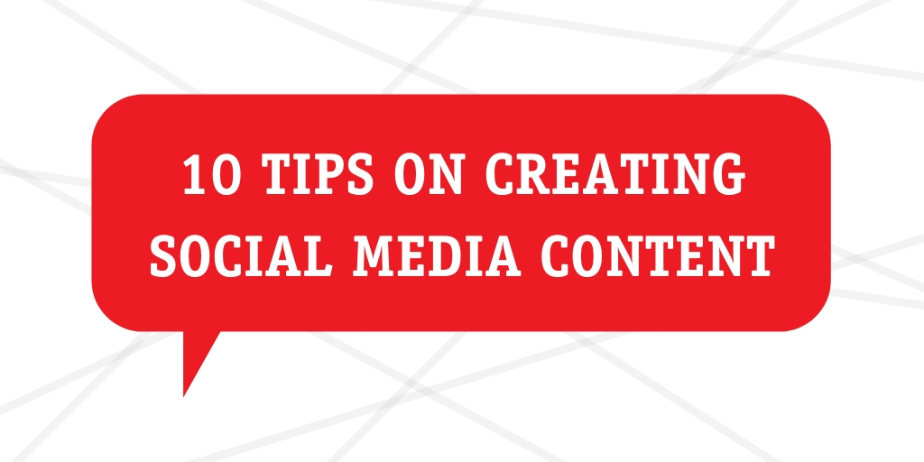 10 tips on creating social media content