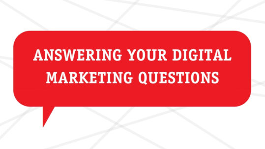 Answering Your Digital Marketing Questions