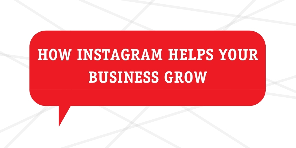 How Instagram helps your business grow