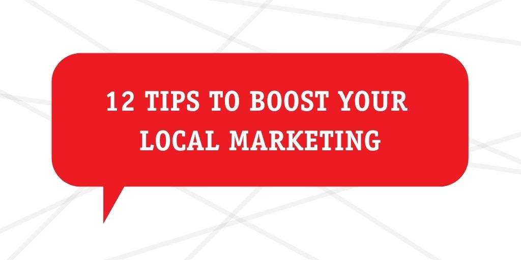 12 tips to boost your local marketing